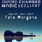 Oxford Chamber Music Festival 2017 'Fata Morgana'